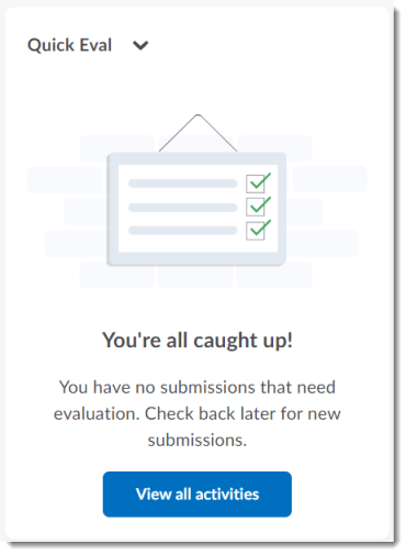 The Quick Eval widget on course homepage displaying no submissions needing evaluation