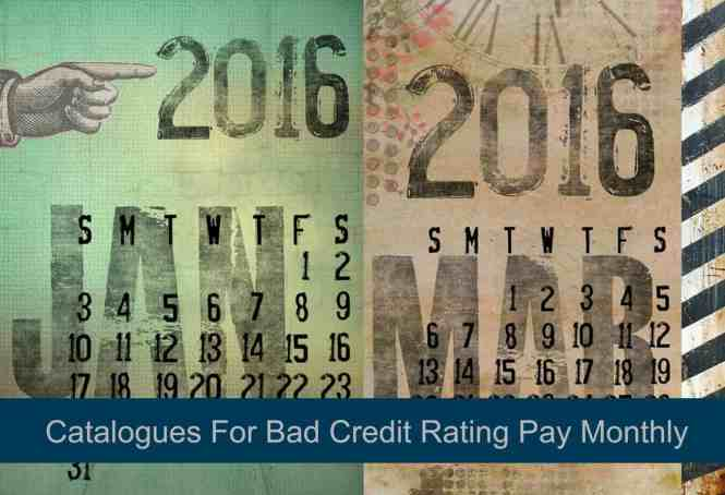 Catalogues for Bad Credit Rating Pay Monthly