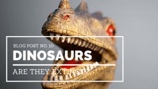 Os dinossauros estão extintos