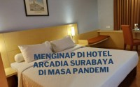 menginap di hotel arcadia surabaya di masa pandemi