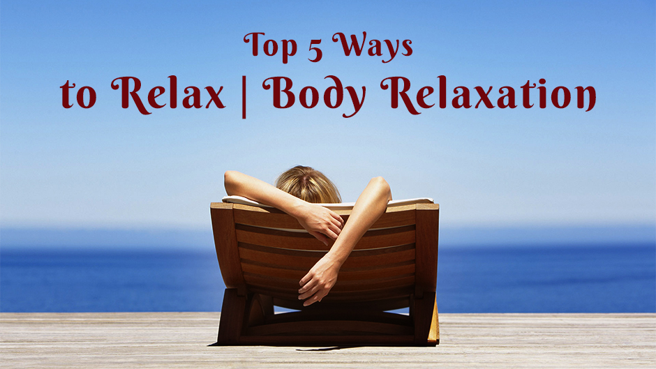 Top 5 Ways to Relax | Body Relaxation.