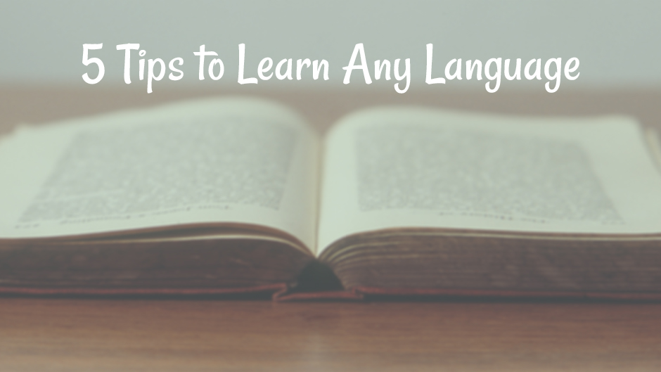 5 Tips to Learn Any Language.