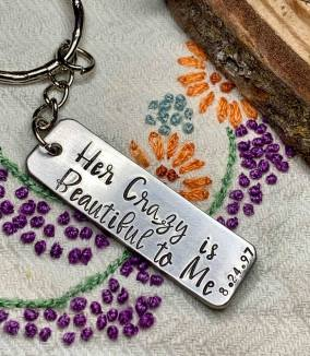 Her crazy is beautiful to me with anniversary date on the end. hand stamped on silver pewter keychain. $20