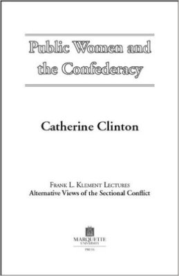 Public Women and the Confederacy (Frank L. Klement Lectures)