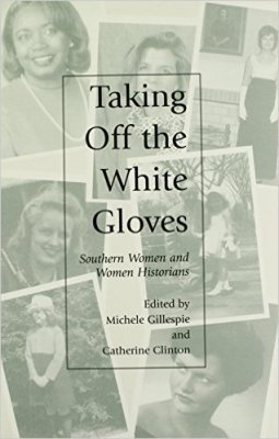 Taking Off the White Gloves: Southern Women and Women Historians
