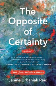 Book Cover of The Opposite of Certainty by Janine Urbaniak Reid