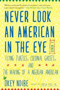 I'm eager to read Ndibe's memoir, Never Look an American in the Eye.