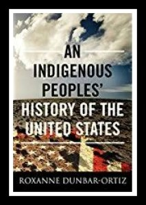 Dunbar-Ortiz authored An Indigenous Peoples' History of the United States
