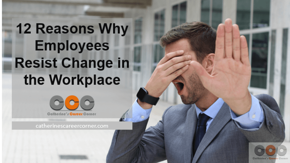 12 Reasons Why Employees Resist Change in the Workplace