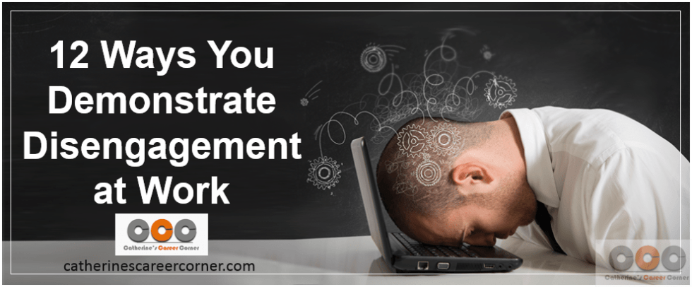 12 Ways You Demonstrate Disengagement at Work