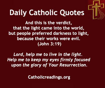 Lord, help me to live in the light. Help me to keep my eyes firmly focused upon the glory of Your Resurrection. May the joy of that gaze keep me from the countless distractions of evil all around me.