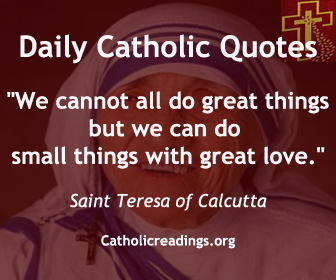 """We cannot all do great things, but we can do small things with great love."" Saint Mother Teresa"