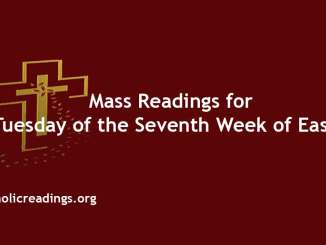 Mass Readings for Tuesday of the Seventh Week of Easter