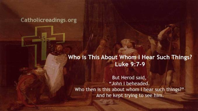 Who is This About Whom I Hear Such Things - Luke 9:7-9 - Bible Verse of the Day