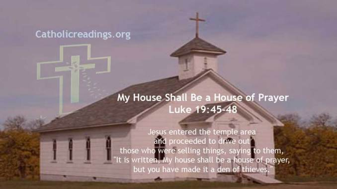 My House Shall Be a House of Prayer - Luke 19:45-48, John 2:13-16, Mark 11:15-16 - Bible Verse of the Day