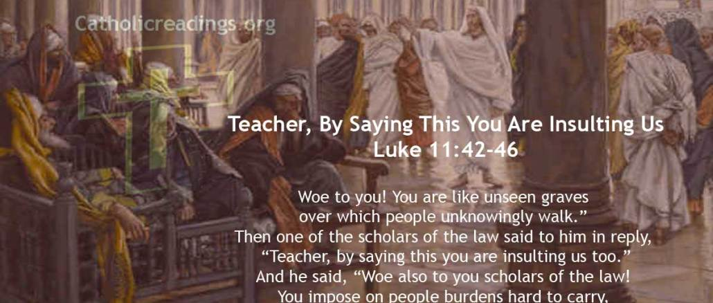 Woe to You! You are Like Unseen Graves Over Which People Unknowingly Walk - Luke 11:42-46 - Luke 11:42-46 - Bible Verse of the Day