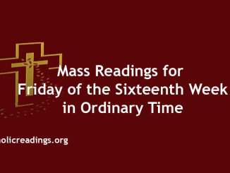Mass Readings for Friday of the Sixteenth Week in Ordinary Time