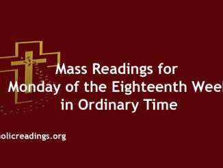 Mass Readings for Monday of the Eighteenth Week in Ordinary Time