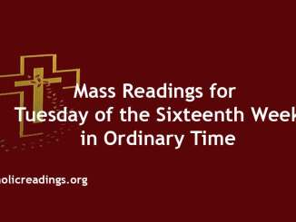 Mass Readings for Tuesday of the Sixteenth Week in Ordinary Time
