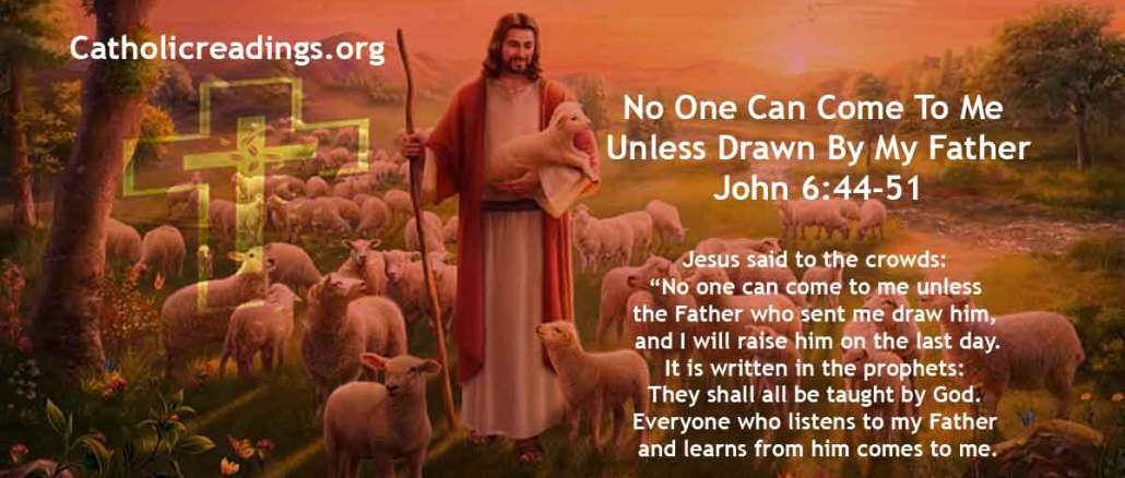 No One Can Come To Me Unless Drawn By My Father - John 6:44-51 - Bible Verse of the Day