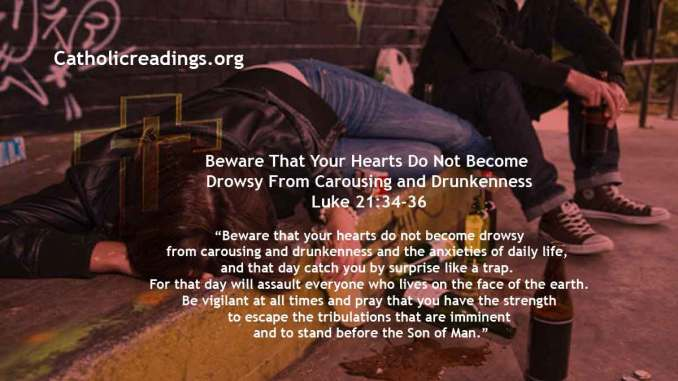 Beware That Your Hearts Do Not Become Drowsy From Carousing and Drunkenness - Luke 21:34-36 - Bible Verse of the Day