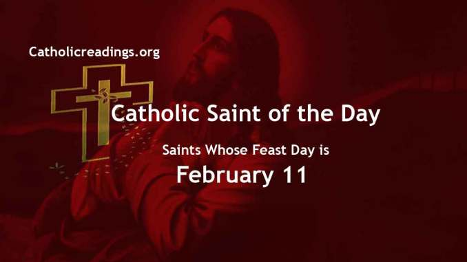 List of Saints Whose Feast Day is February 11 - Catholic Saint of the Day