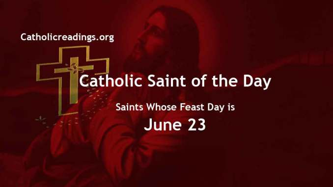List of Saints Whose Feast Day is June 23 - Catholic Saint of the Day