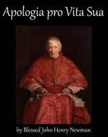 Apologia pro Vita Sua, by Blessed John Henry Newman