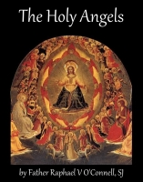 The Holy Angels, by Father Raphael V O'Connell, SJ