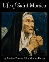 The Life of Saint Monica, by Mother Francis Alice Monica Forbes
