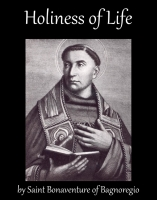 Holiness of Life, by Saint Bonaventure of Bagnoregio