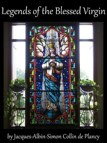 Legends of the Blessed Virgin, by Jacques-Albin-Simon Collin de Plancy