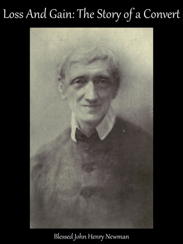 Loss and Gain - The Story of a Convert, by Blessed John Henry Newman