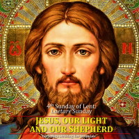 """4th Sunday of Lent: """"LAETARE or REJOICE SUNDAY. JESUS, OUR LIGHT AND OUR SHEPHERD. Summary vid + full text."""