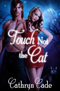 Paranormal Contemporary Romance   Cathryn Cade Paranormal Contemporary Romance  Touch Not the Cat