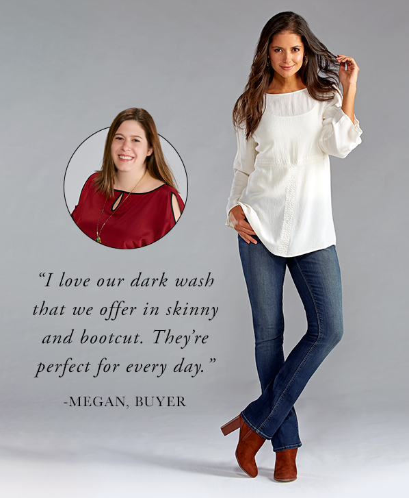 "A beautiful women wearing bootcut denim with caption, ""I love our dark wash that we offer in skinny and bootcut. They're perfect for every day."" - Megan, Buyer"