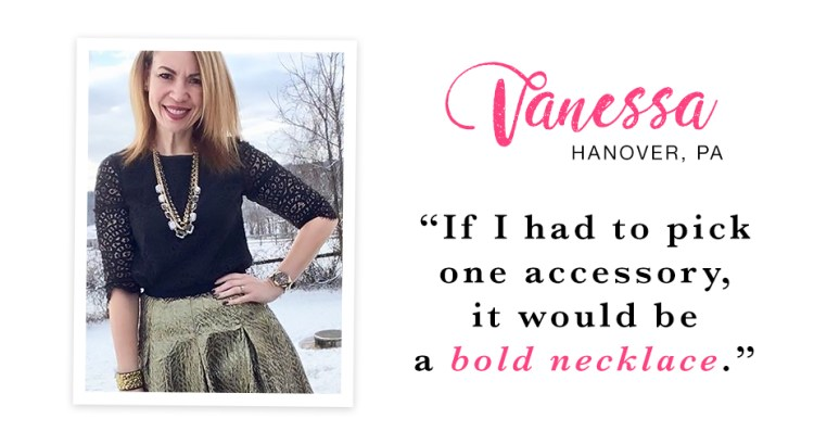 "A woman standing outside looking fabulous in a black lace top and a gold metallic skirt. Captioned, ""If I had to pick one accessory, it would be a bold necklace. - Vanessa, Hanover, PA."""