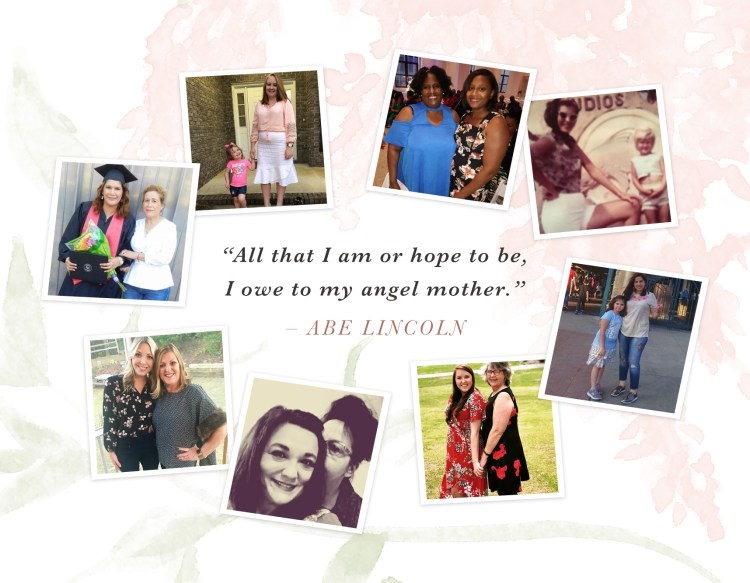 "A variety of pictures of mothers and daughters with the quote, ""All that I am or hope to be, I owe to my angel mother."" - Abe Lincoln"