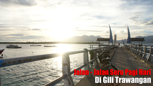 Mau mencoba serunya jalan - jalan pagi di salah satu pulau wisata terbaik di Indonesia?