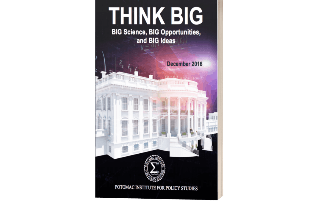 Think Big: Big Science, Big Opportunities, and Big Ideas(Potomac Institute for Policy Studies)