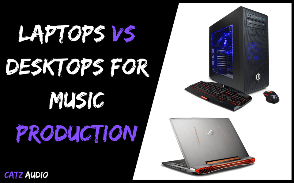 Laptops vs Desktops For Music Production