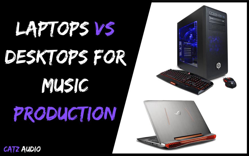 Laptops vs Desktops For Music Production