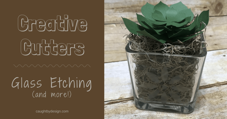 Creative Cutters: Glass Etching (and more!)