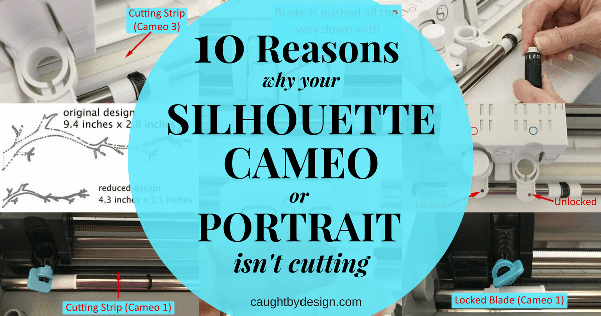 10 Reasons Why Your Silhouette Cameo Or Portrait Isnt Cutting