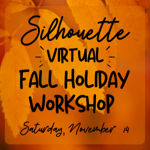 SIlhouette VIrtual Fall Holiday Workshop