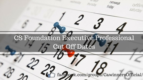 ICS Cut off Dates 2016 CS Foundation Executive Professional