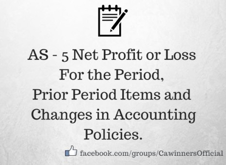AS 5 Net Profit or Loss For the Period, Prior Period Items and Changes in Accounting Policies.