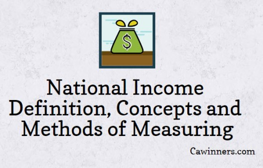 National Income Definition, Concepts and Methods of Measuring