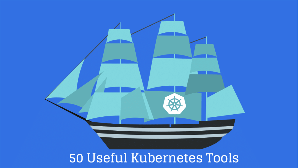 50 Useful #Kubernetes Tools
