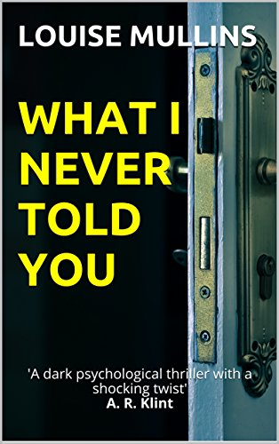 What I Never Told You - Louise Mullins - Book Cover